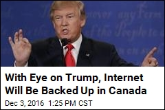 With Eye on Trump, Internet Will Be Backed Up in Canada