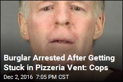 Burglar Arrested After Getting Stuck in Pizzeria Vent: Cops