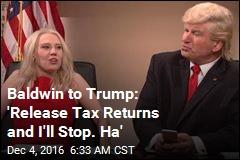 Baldwin to Trump: 'Release Tax Returns and I'll Stop. Ha'