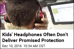 Kids' Headphones Often Don't Deliver Promised Protection