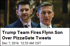 Trump Team Fires Flynn Son Over PizzaGate Tweets