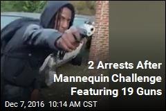 2 Arrests After Mannequin Challenge Featuring 19 Guns