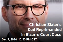 Christian Slater's Dad Reprimanded in Bizarre Court Case