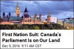 Aborigines File Suit for Land Including Canada's Parliament