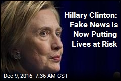 Hillary Clinton: Fake News Is Now Putting Lives at Risk