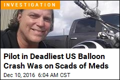 Pilot in Deadliest US Balloon Crash Was on Scads of Meds