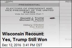 Wisconsin Recount: Yes, Trump Still Won