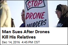 Man Sues After Drones Kill His Relatives