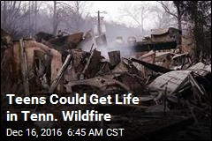 Teens Could Get Life in Tenn. Wildfires