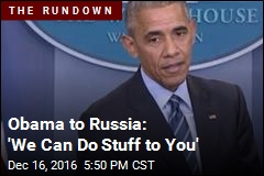 Obama to Russia: 'We Can Do Stuff to You'