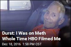 Durst: I Was on Meth Whole Time HBO Filmed Me