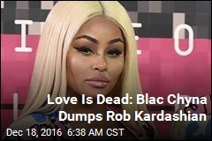 Love Is Dead: Blac Chyna Dumps Rob Kardashian