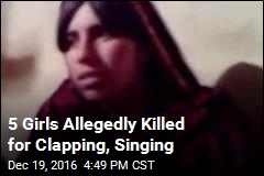 5 Girls Allegedly Killed for Clapping, Singing