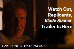 Watch Out, Replicants, Blade Runner Trailer Is Here