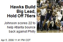 Hawks Build Big Lead, Hold Off 76ers