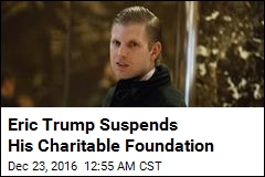 Eric Trump Suspends Charitable Foundation