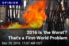 2016 Is 'the Worst'? That's a First-World Problem