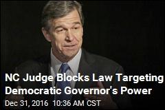 NC Judge Blocks Law Targeting Democratic Governor's Power