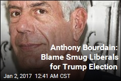 Anthony Bourdain: Blame Smug Liberals for Trump Election