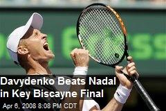 Davydenko Beats Nadal in Key Biscayne Final