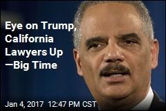 Eye on Trump, California Lawyers Up —Big Time