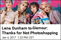 Lena Dunham to Glamour : Thanks for Not Photoshopping