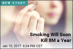 Smoking Will Soon Kill 8M a Year
