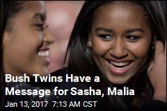 Bush Twins Have a Message for Sasha, Malia