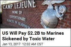US Will Pay $2.2B to Marines Sickened by Toxic Water
