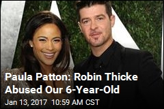 Paula Patton: Robin Thicke Abused Our 6-Year-Old