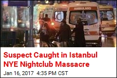 Suspect Caught in Istanbul NYE Nightclub Massacre