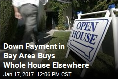 Down Payment in Bay Area Buys Whole House Elsewhere