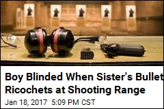 Boy Blinded When Sister's Bullet Ricochets at Shooting Range