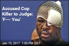 Accused Cop Killer to Judge: 'F--- You'