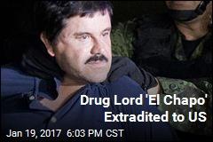 Drug Lord 'El Chapo' Extradited to US