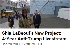 Shia LaBeouf's New Project: 4-Year Anti-Trump Livestream