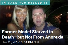 Former Model Starved to Death—but Not From Anorexia