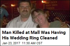 Man Killed at Mall Was Having His Wedding Ring Cleaned