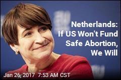 Netherlands: If US Won't Fund Safe Abortion, We Will