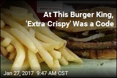 At This Burger King, 'Extra Crispy' Was a Code