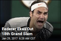 Federer Ekes Out 18th Grand Slam