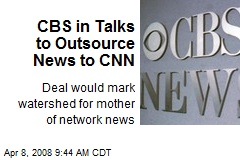 CBS in Talks to Outsource News to CNN