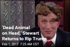 'Dead Animal on Head,' Stewart Returns to Rip Trump