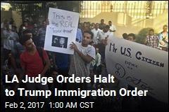 LA Judge Orders Halt to Trump Immigration Order