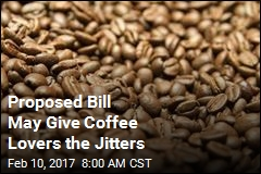 Proposed Bill May Give Coffee Lovers the Jitters