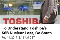 To Understand Toshiba's $6B Nuclear Loss, Go South