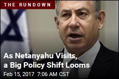 As Netanyahu Visits, a Big Policy Shift Looms
