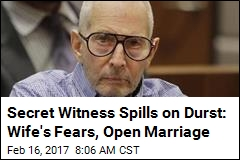 Secret Witness on Durst: Wife Was Afraid of Him