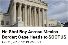 SCOTUS Weighs US Agent Who Shot Boy Across Mexico Border