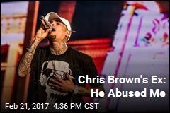 Chris Brown's Ex: He Abused Me